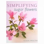 Simplifying Sugar Flowers By Alison  Proctor